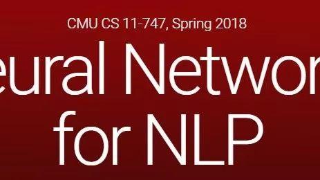 CMU2018春季课程:神经网络自然语言处理课程(附PPT和代码)