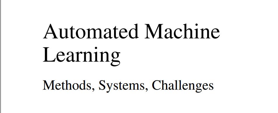 《自动化机器学习:方法,系统和挑战》-最新版-免费下载