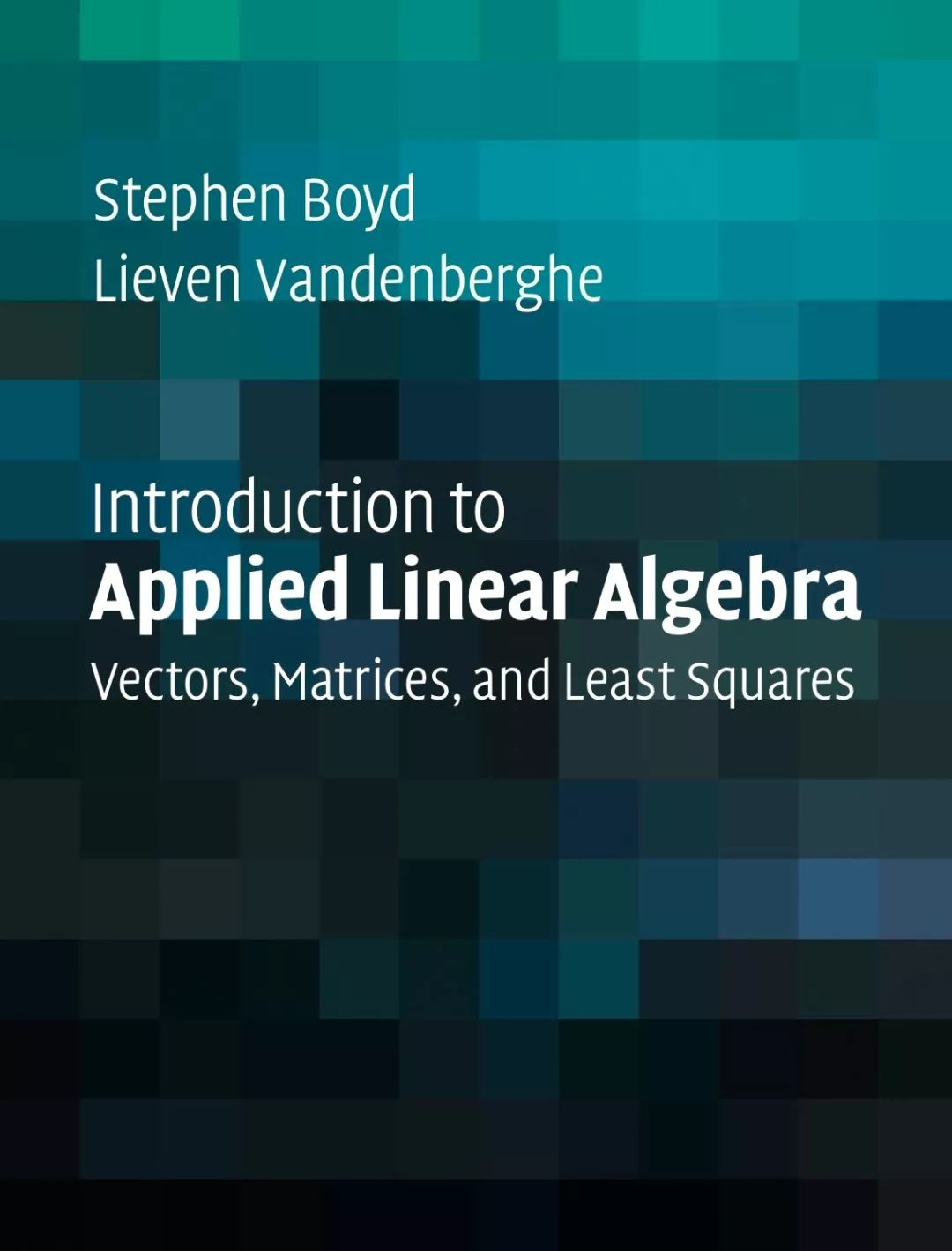 斯坦福开放新书《应用线性代数导论:向量、矩阵和最小二乘法》473页pdf,带你入门线代